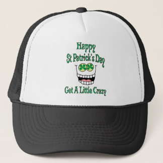 Happy St Patrick's Day Get A Little Crazy Trucker Hat