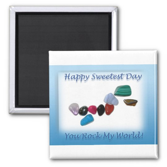 Happy Sweetest Day You Rock My World Square Magnet