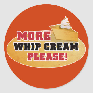 Happy Thanksgiving Day - More Whip Cream Please! Classic Round Sticker