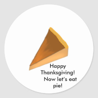 Happy Thanksgiving! Now let's eat pie! Classic Round Sticker