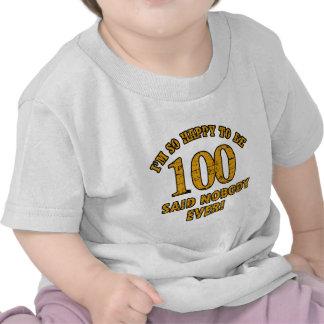 Happy to be 100 years said nobody ever tee shirt