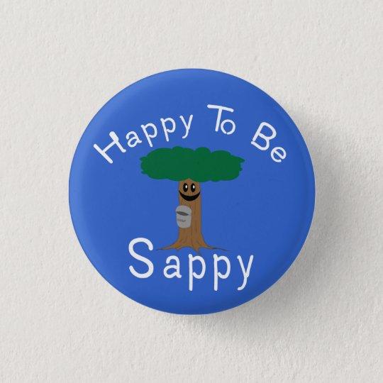 Happy to be Sappy 3 Cm Round Badge