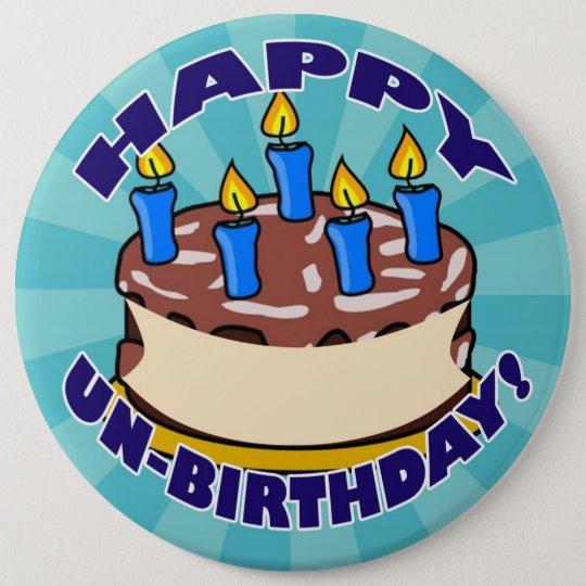 Happy UN-Birthday! 6 Cm Round Badge