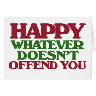 Happy Whatever doesnt offend you Greeting Card