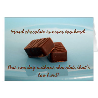 hard chocolate is never ... card