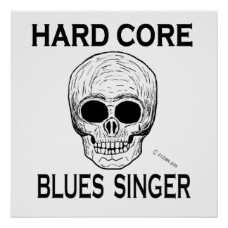 Hard Core Blues Singer Posters