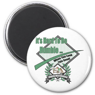 Hard To Be Humble 40th Birthday Gifts 6 Cm Round Magnet