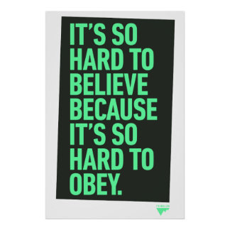 Hard to Believe because it's Hard to Obey Quote Poster