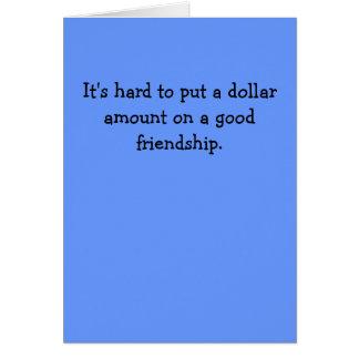Hard to put a dollar amount on a good friendship. card
