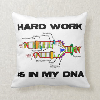Hard Work Is In My DNA (DNA Replication) Cushion