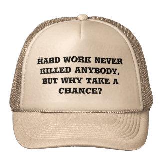 Hard work never killed anybody, but why take a ... cap