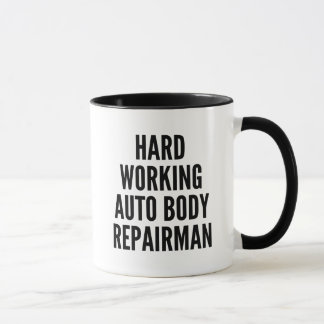 Hard Working Auto Body Repairman Mug