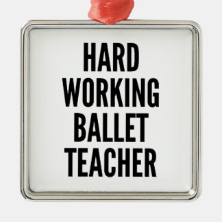 Hard Working Ballet Teacher Christmas Ornament