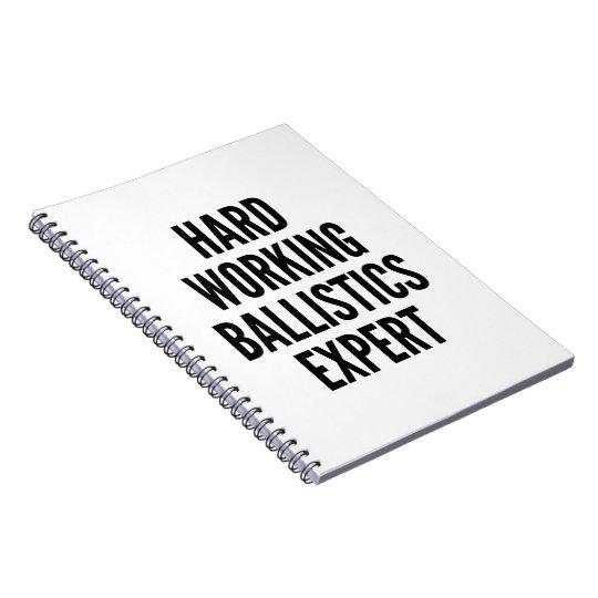 Hard Working Ballistics Expert Notebook