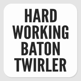 Hard Working Baton Twirler Square Sticker