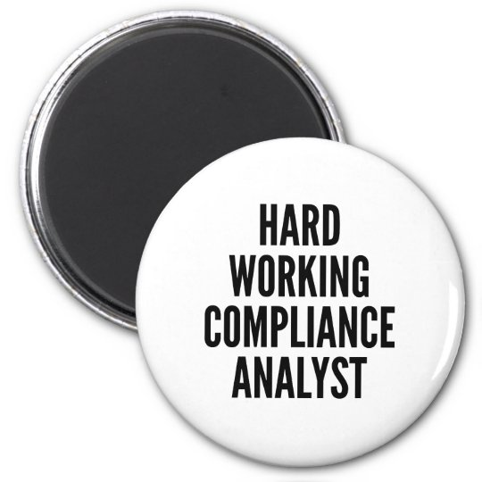 Hard Working Compliance Analyst Magnet