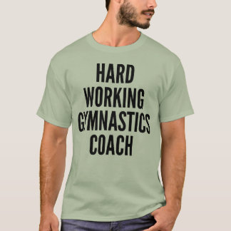 Hard Working Gymnastics Coach T-Shirt
