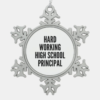 Hard Working High School Principal Snowflake Pewter Christmas Ornament