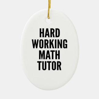Hard Working Math Tutor Ceramic Oval Decoration