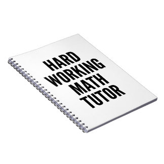 Hard Working Math Tutor Spiral Notebook
