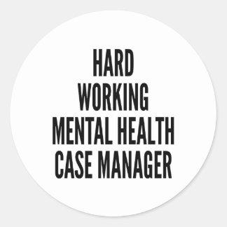 Hard Working Mental Health Case Manager Round Sticker