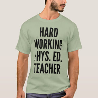 Hard Working Physical Education Teacher T-Shirt