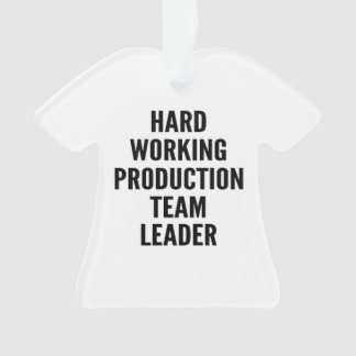 Hard Working Production Team Leader Ornament