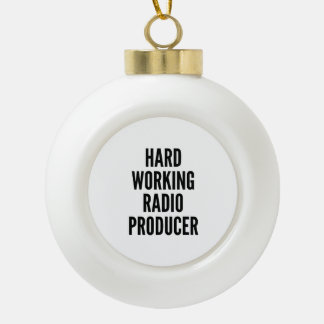 Hard Working Radio Producer Ceramic Ball Christmas Ornament
