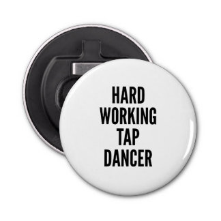 Hard Working Tap Dancer Bottle Opener
