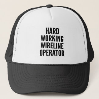 Hard Working Wireline Operator Trucker Hat