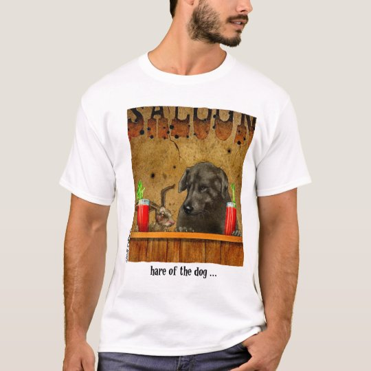 Hare of the Dog... T-Shirt