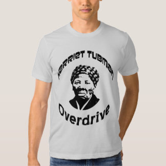 Harriet Tubman Overdrive Tee Shirts