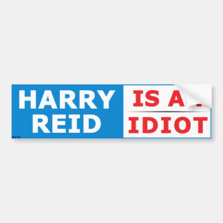 Harry Reid Is An Idiot Bumper Sticker