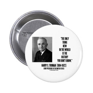 Harry Truman Only Thing New History You Don't Know 6 Cm Round Badge