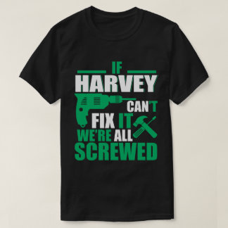 Harvey Can Fix All Funny T-shirt