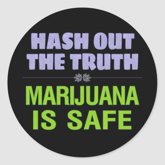 Hash Out the Truth. Marijuana is Safe. Round Sticker