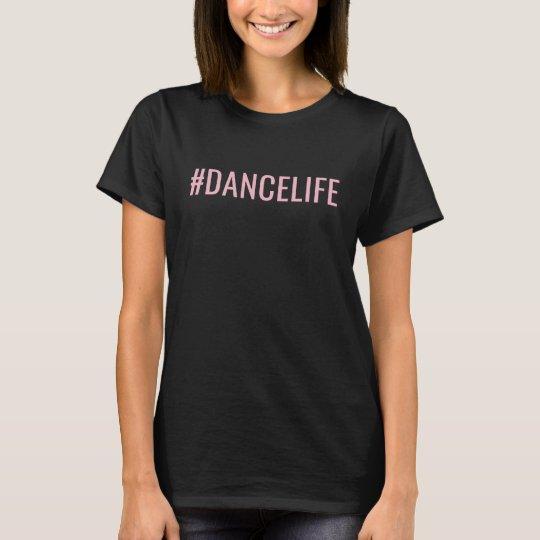 Hashtag Dance Life #DANCELIFE T-Shirt