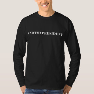 Hashtag Not My President Long Sleeve Black T-Shirt