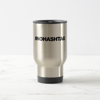 #HASHTAG...or not. Travel Mug