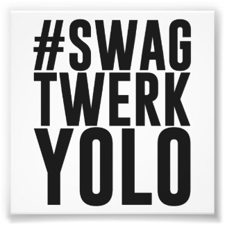 Hashtag Swag Twerk Yolo Art Photo