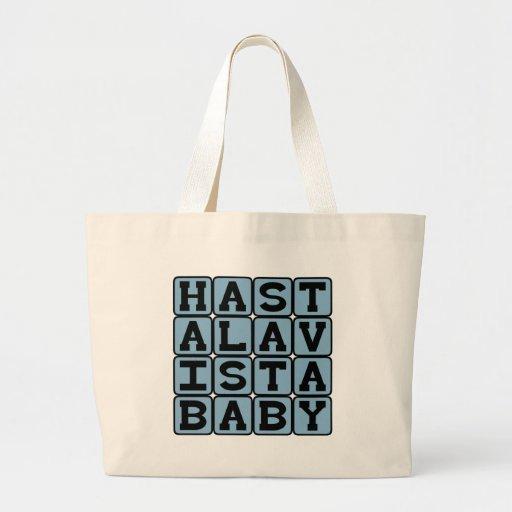 Hasta La Vista Baby, Parting Words Canvas Bags
