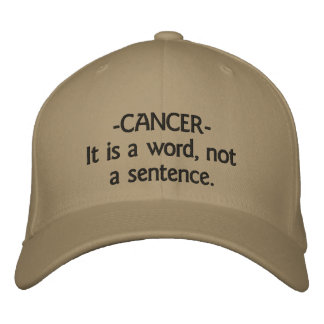 hat  -CANCER-It is a word, not a sentence. Embroidered Hat