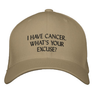 HAT: I HAVE CANCER.WHAT'S YOUR EXCUSE? EMBROIDERED BASEBALL CAPS