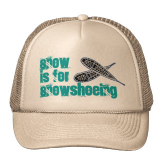 HAT~ Promo for Snowshoes Snow is for snowshoeing Cap