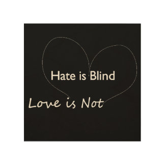 Hate Is Blind.  Love Is Not Wall Art Wood Prints
