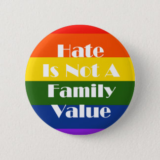 Hate Is Not A Family Value 6 Cm Round Badge