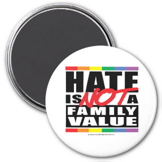 Hate Is NOT A Family Value 7.5 Cm Round Magnet