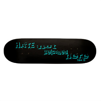 HATE - not welcomed here Skate Deck