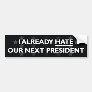 Hate Our Next President Bumper Sticker