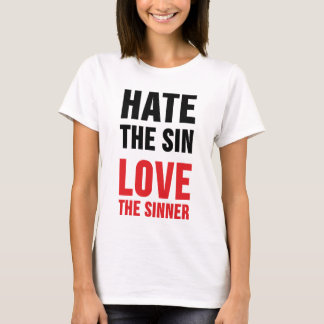 Hate the Sin Love the Sinner T-Shirt